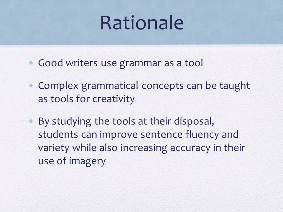 Rationale Good writers use grammar as a tool