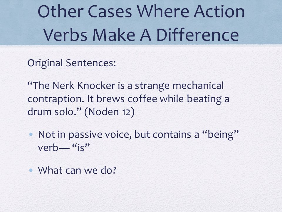 Other Cases Where Action Verbs Make A Difference