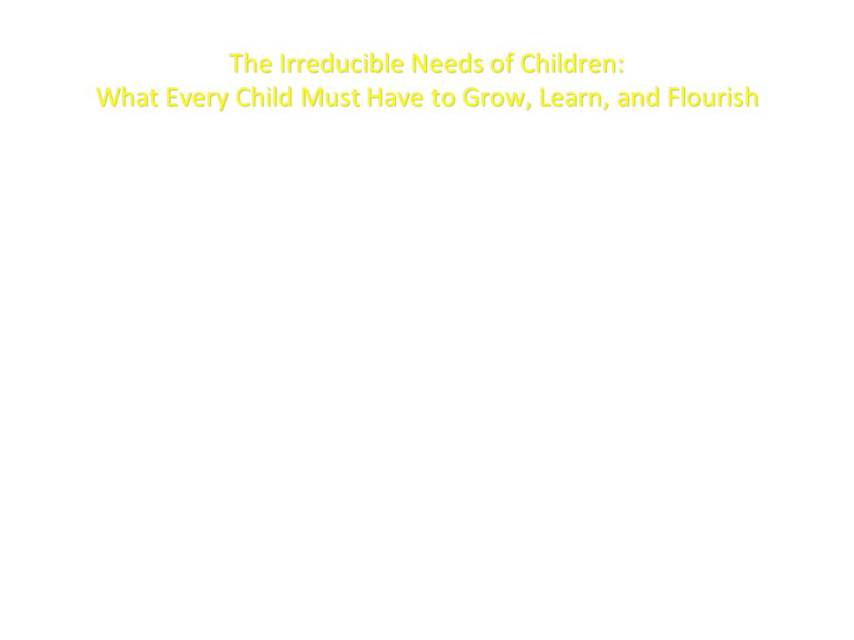 By Stanley Greenspan and Terry Brazelton Identify 7 NEEDS of children