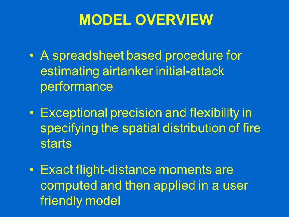 MODEL OVERVIEW A spreadsheet based procedure for estimating airtanker initial-attack performance.