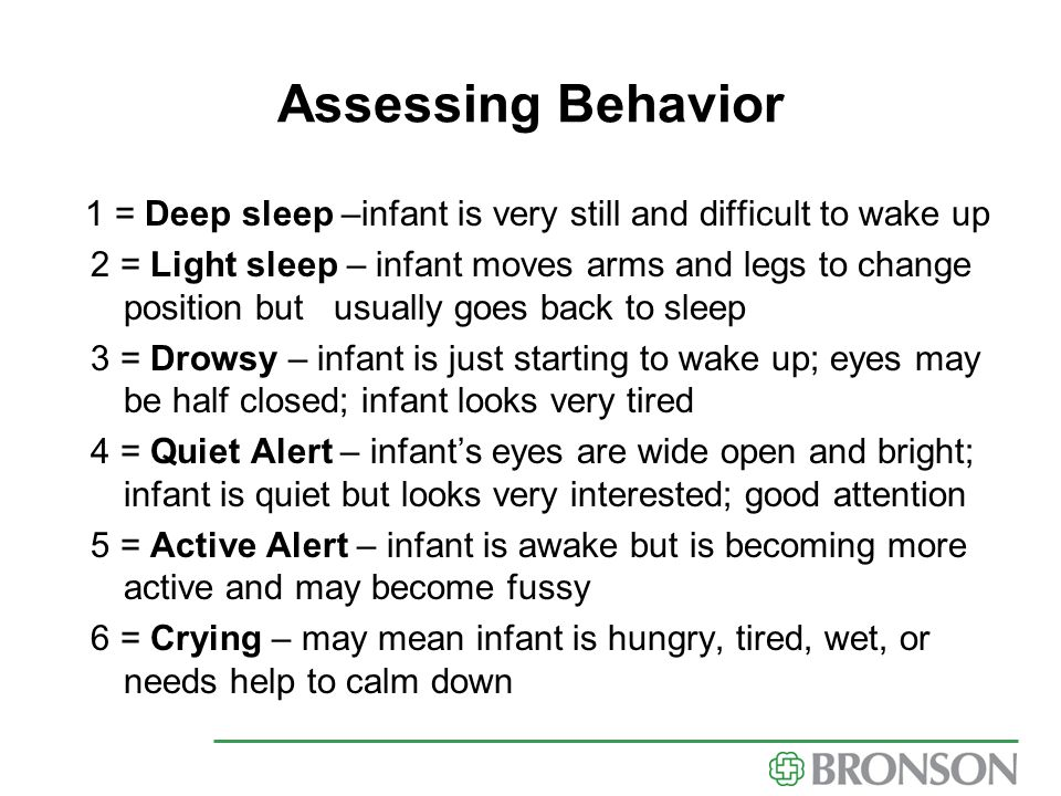 Assessing Behavior 1 = Deep sleep –infant is very still and difficult to wake up.