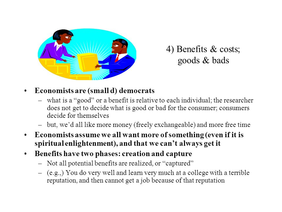 4) Benefits & costs; goods & bads