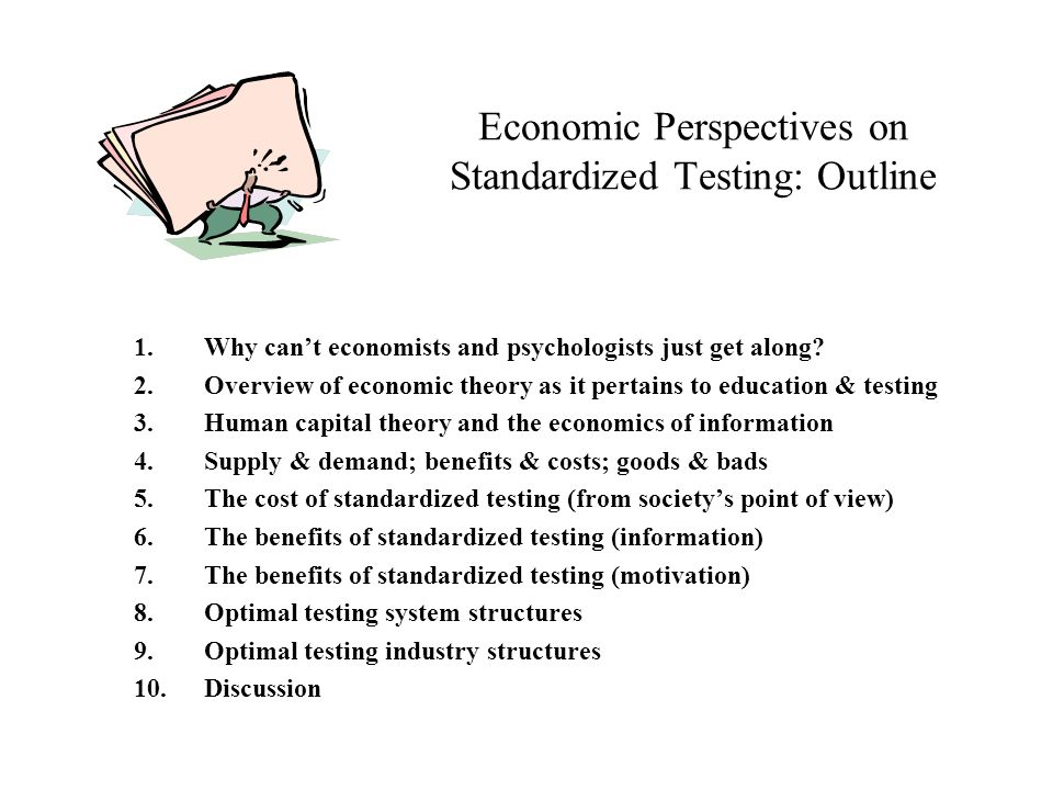 Economic Perspectives on Standardized Testing: Outline