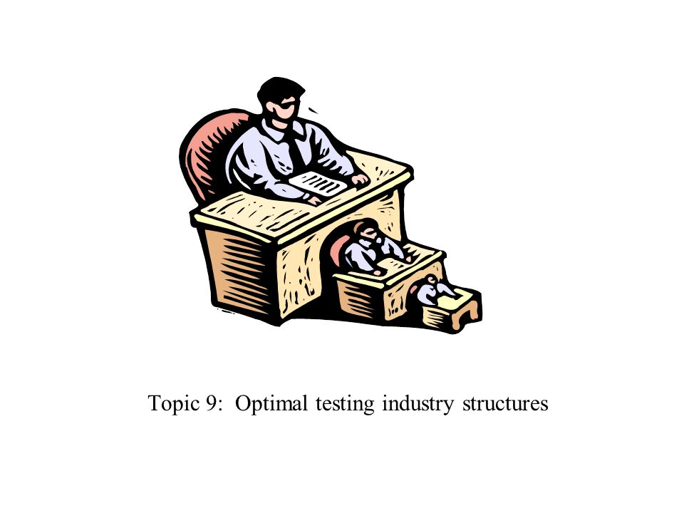 Topic 9: Optimal testing industry structures