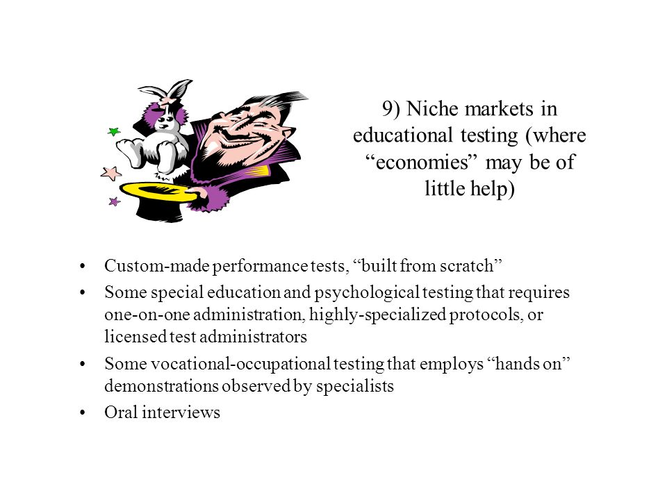 9) Niche markets in educational testing (where economies may be of little help)