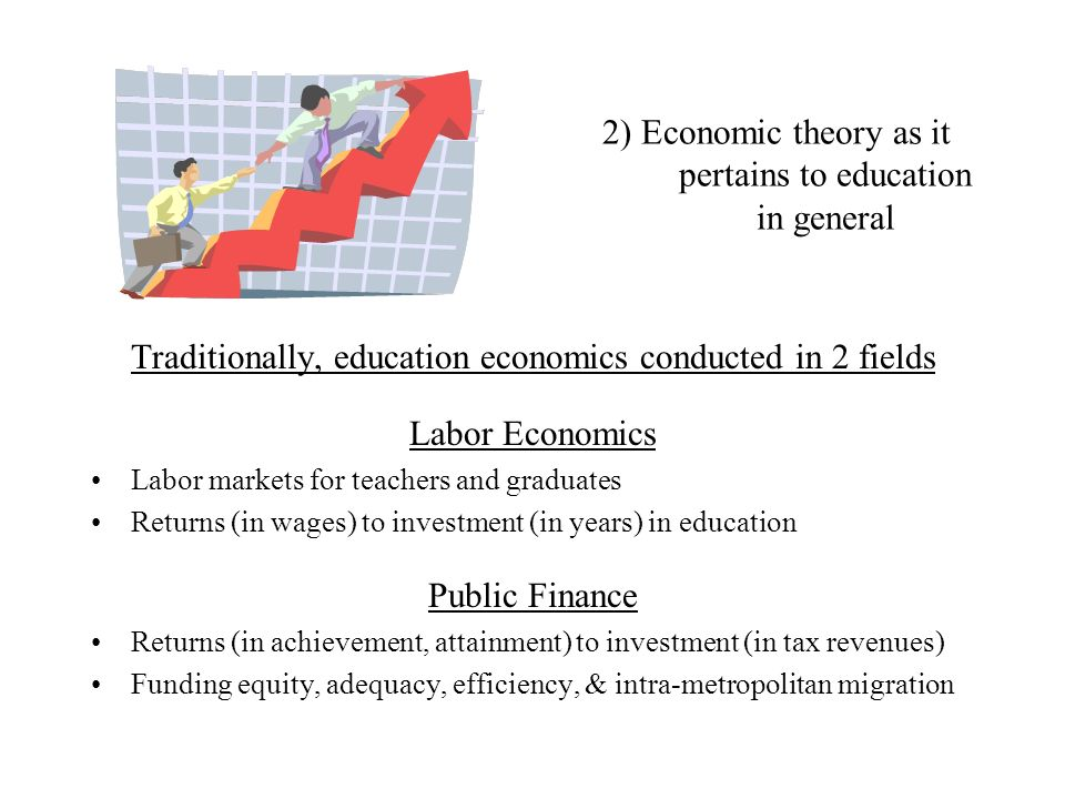 2) Economic theory as it pertains to education in general