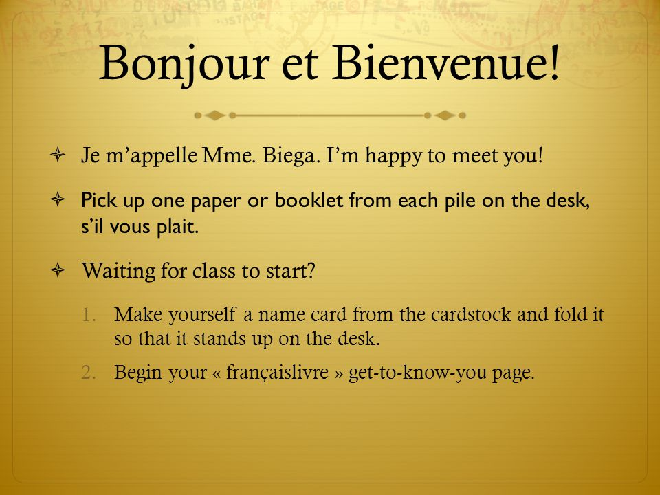 Bonjour et Bienvenue! Je m'appelle Mme. Biega. I'm happy to meet you!