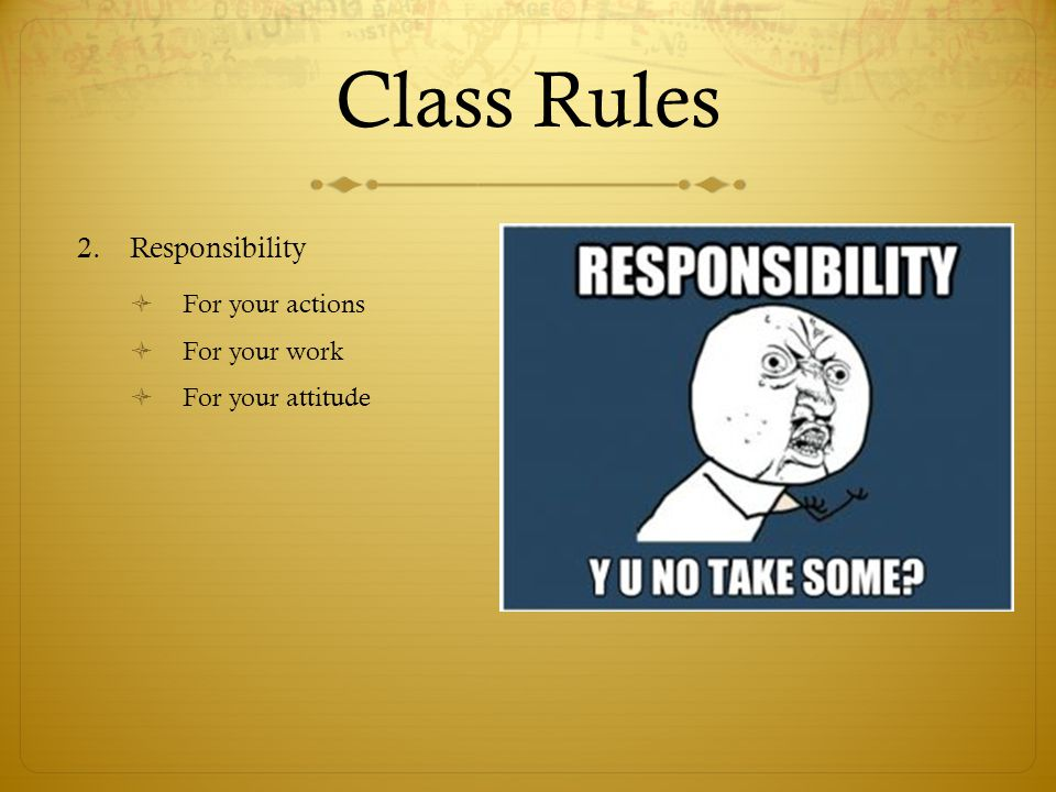 Class Rules Responsibility For your actions For your work