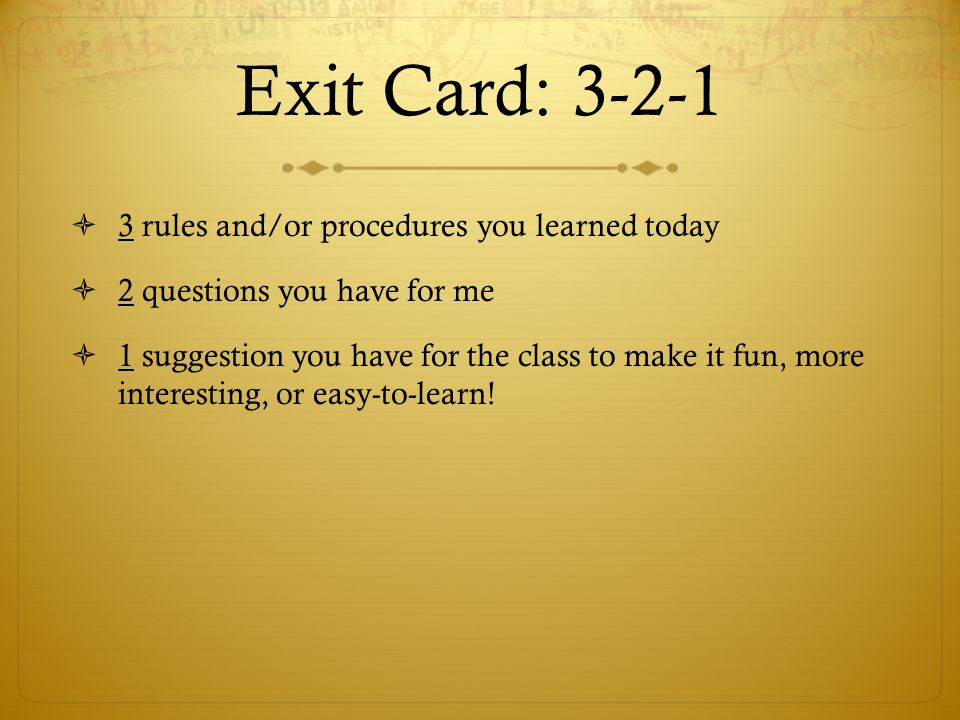Exit Card: 3-2-1 3 rules and/or procedures you learned today