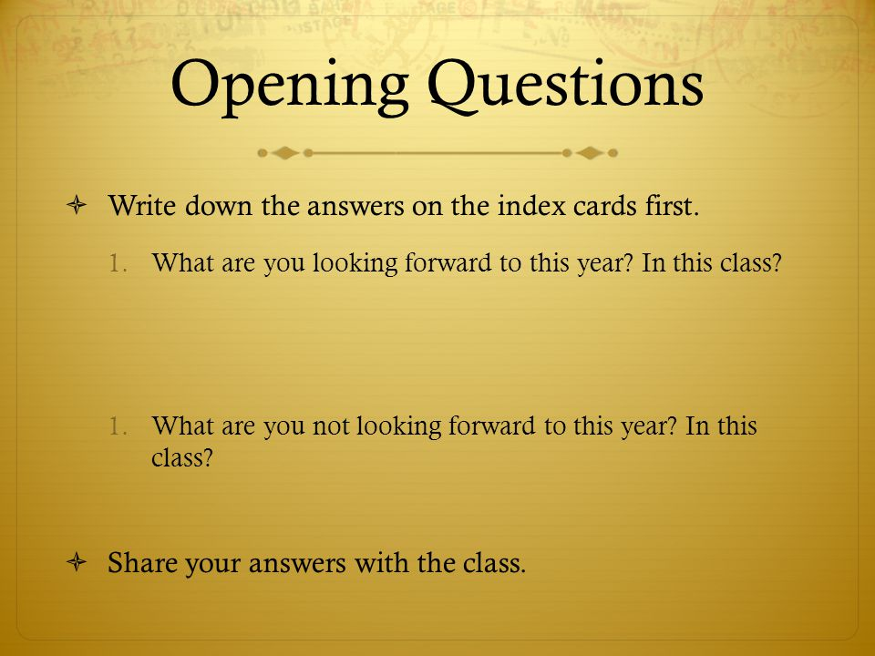 Opening Questions Write down the answers on the index cards first.