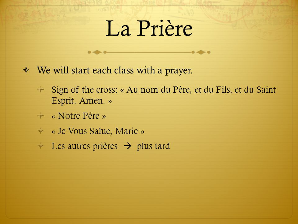La Prière We will start each class with a prayer.