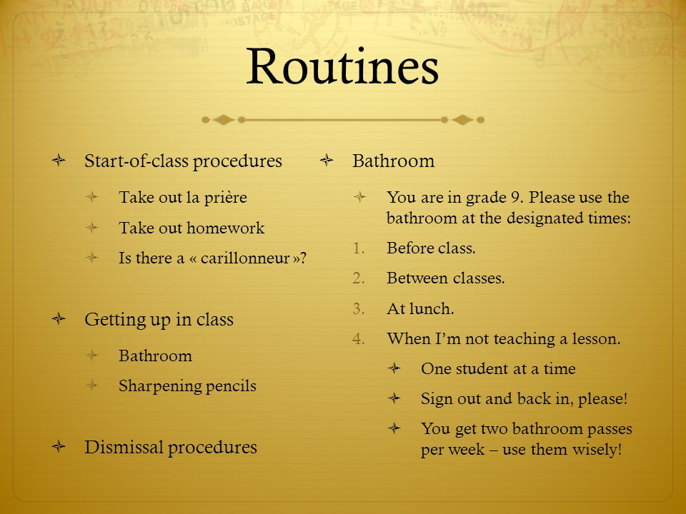 Routines Start-of-class procedures Bathroom Getting up in class