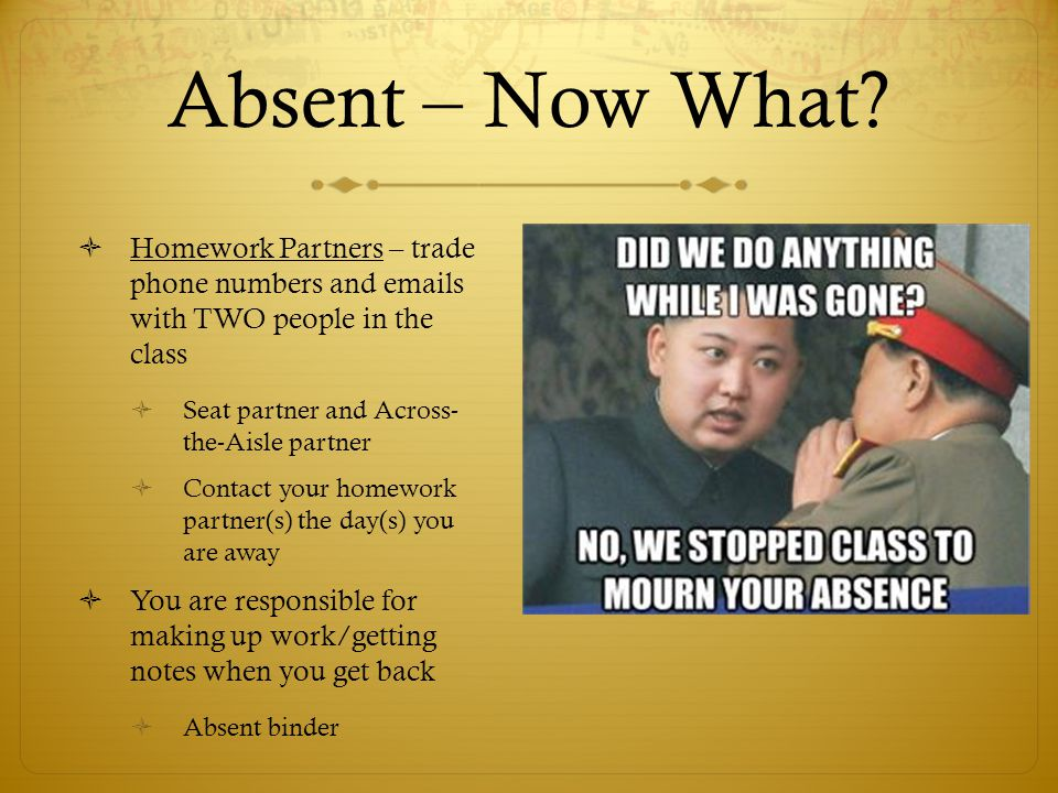 Absent – Now What Homework Partners – trade phone numbers and emails with TWO people in the class.