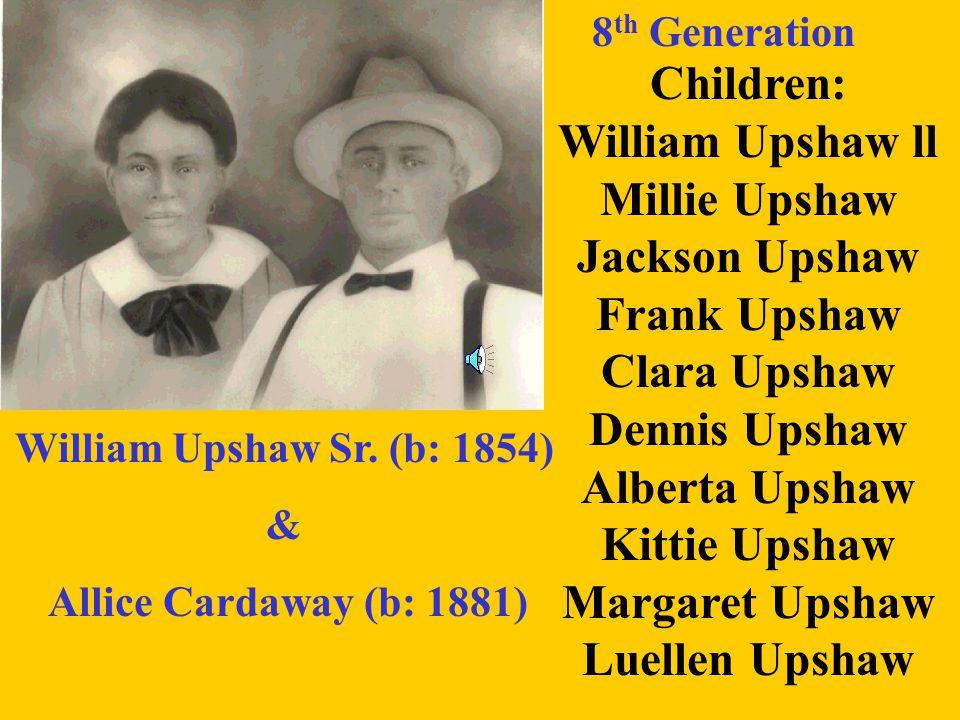 Children: William Upshaw ll Millie Upshaw Jackson Upshaw Frank Upshaw