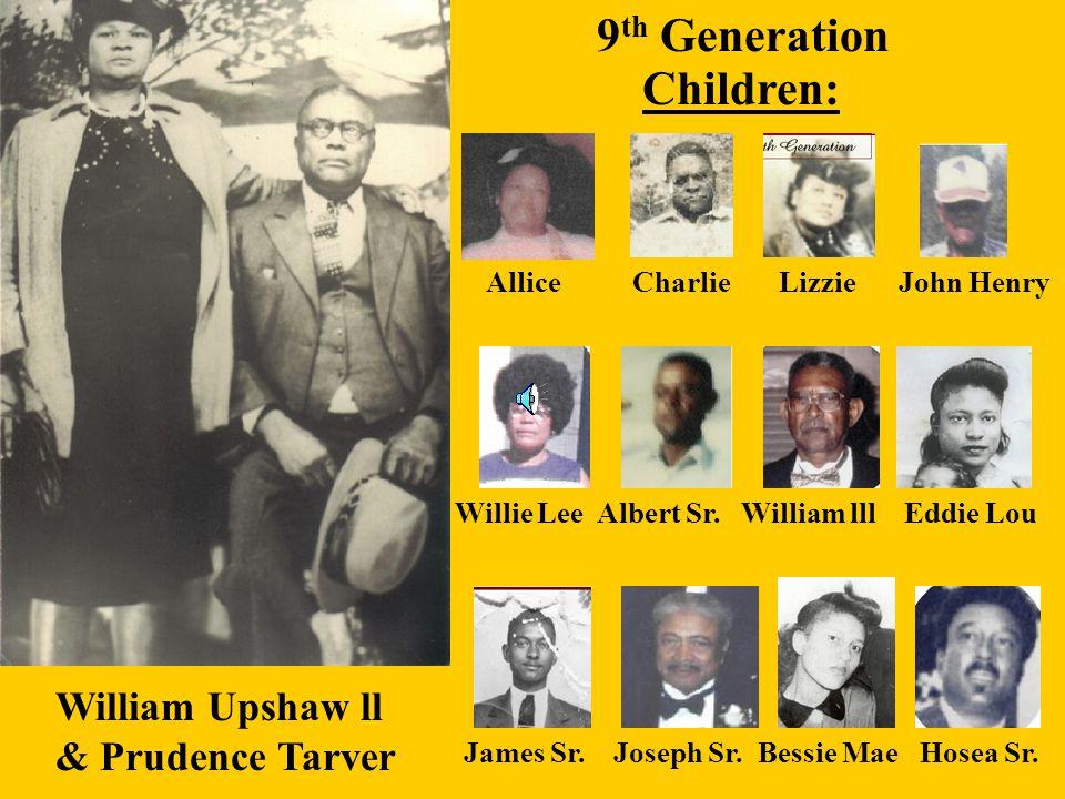 9th Generation Children: William Upshaw ll & Prudence Tarver
