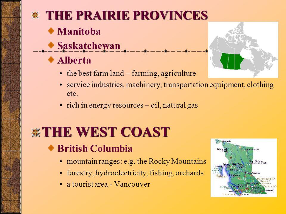 THE PRAIRIE PROVINCES THE WEST COAST Manitoba Saskatchewan Alberta