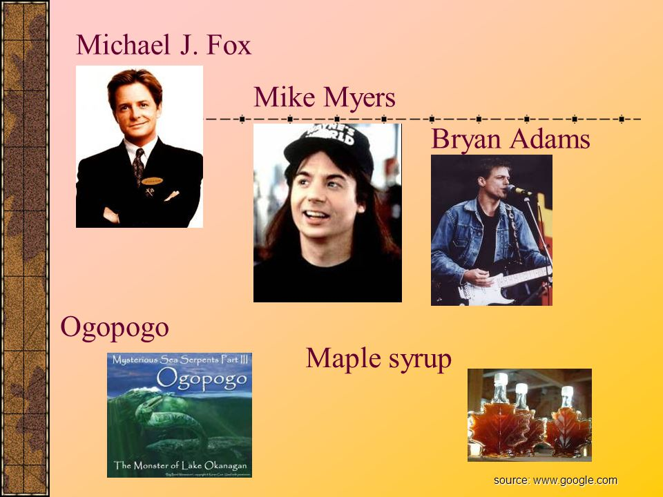 Michael J. Fox Mike Myers Bryan Adams Ogopogo Maple syrup