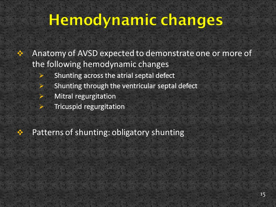 Hemodynamic changes Anatomy of AVSD expected to demonstrate one or more of the following hemodynamic changes.