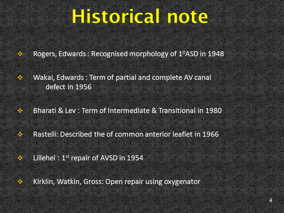 Historical note Rogers, Edwards : Recognised morphology of 10ASD in 1948. Wakai, Edwards : Term of partial and complete AV canal defect in 1956.
