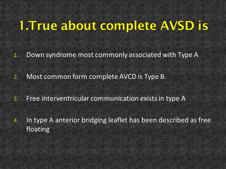 1.True about complete AVSD is