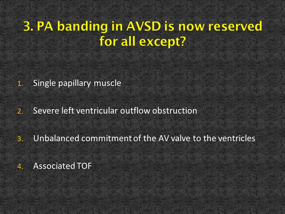 3. PA banding in AVSD is now reserved for all except