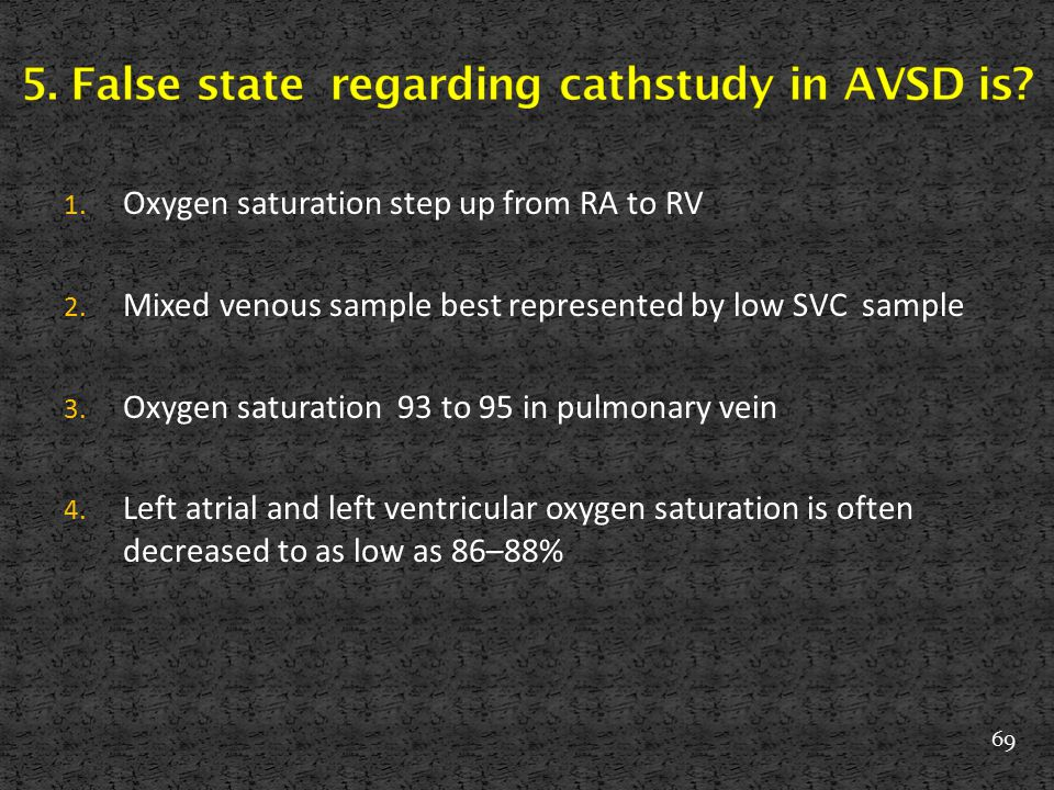 5. False state regarding cathstudy in AVSD is