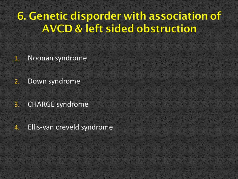 6. Genetic disporder with association of AVCD & left sided obstruction