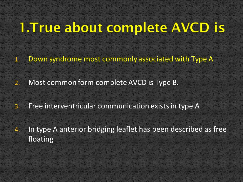 1.True about complete AVCD is