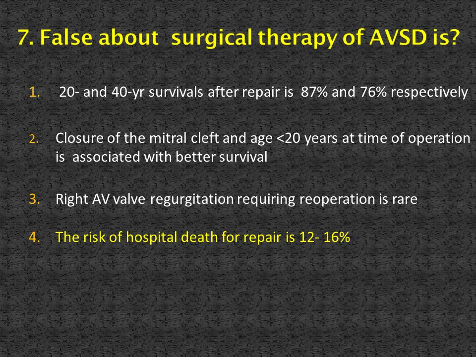7. False about surgical therapy of AVSD is