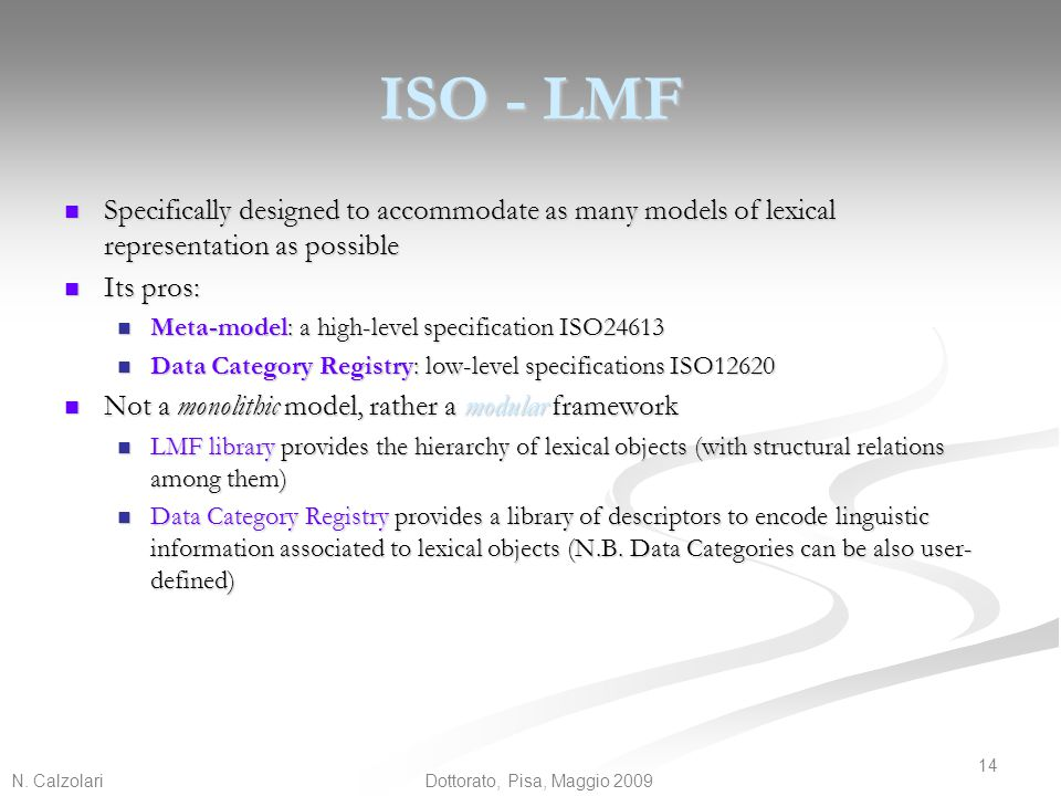 ISO - LMF Specifically designed to accommodate as many models of lexical representation as possible.