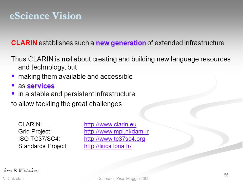 eScience Vision CLARIN establishes such a new generation of extended infrastructure.