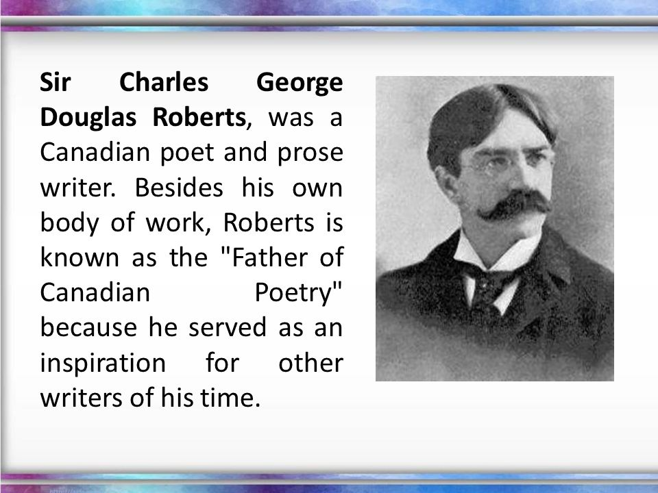 Sir Charles George Douglas Roberts, was a Canadian poet and prose writer.
