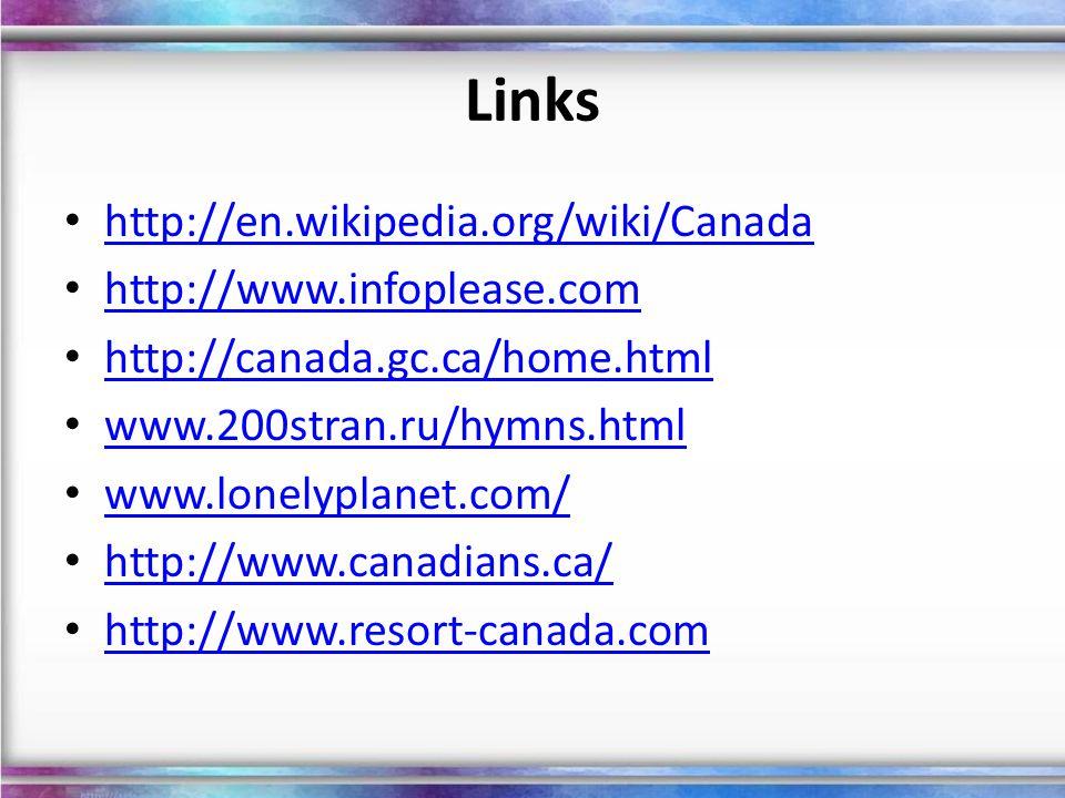 Links http://en.wikipedia.org/wiki/Canada http://www.infoplease.com