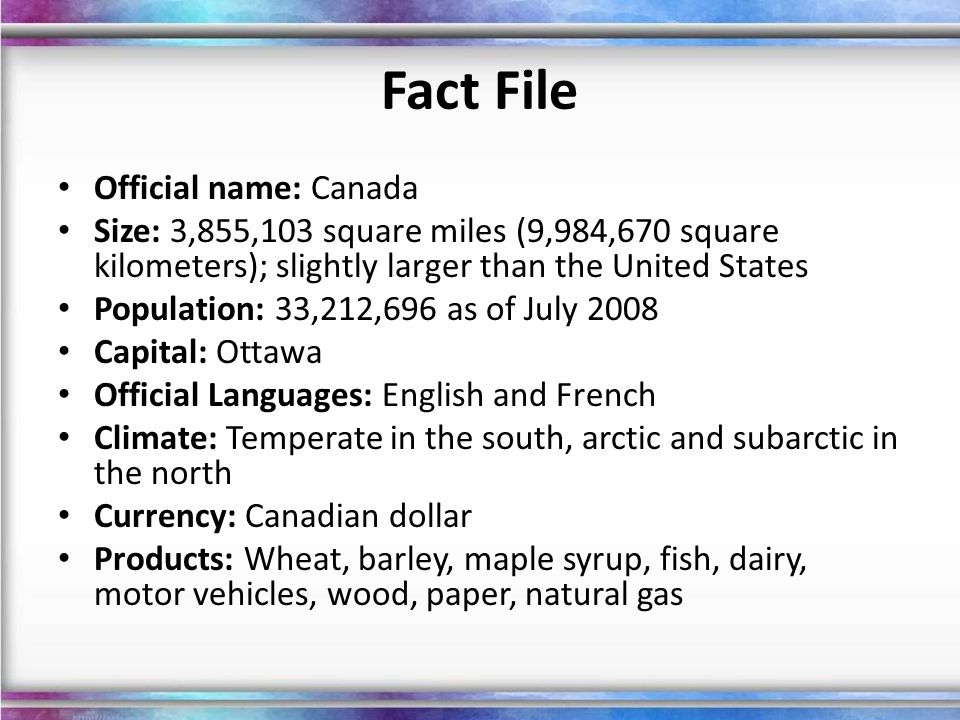 Fact File Official name: Canada