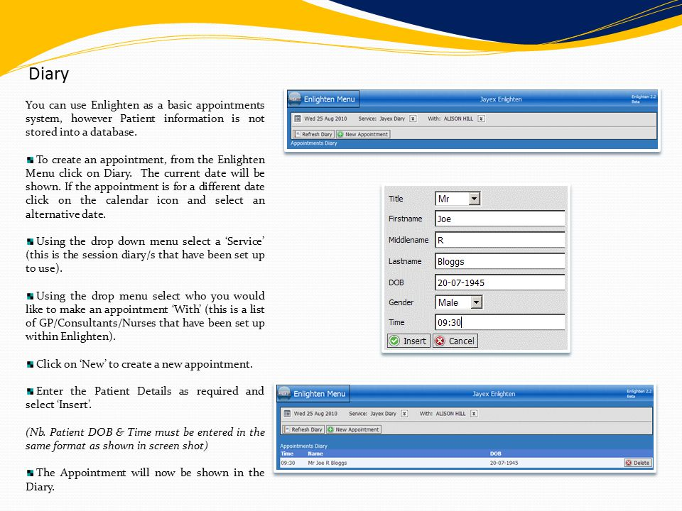 Diary You can use Enlighten as a basic appointments system, however Patient information is not stored into a database.
