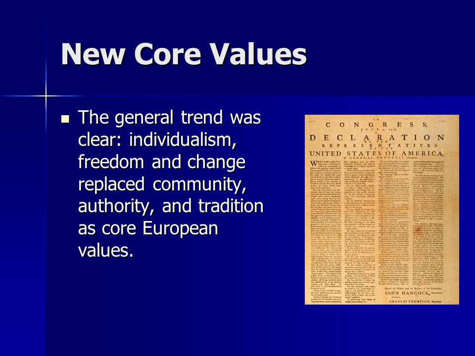 New Core Values The general trend was clear: individualism, freedom and change replaced community, authority, and tradition as core European values.