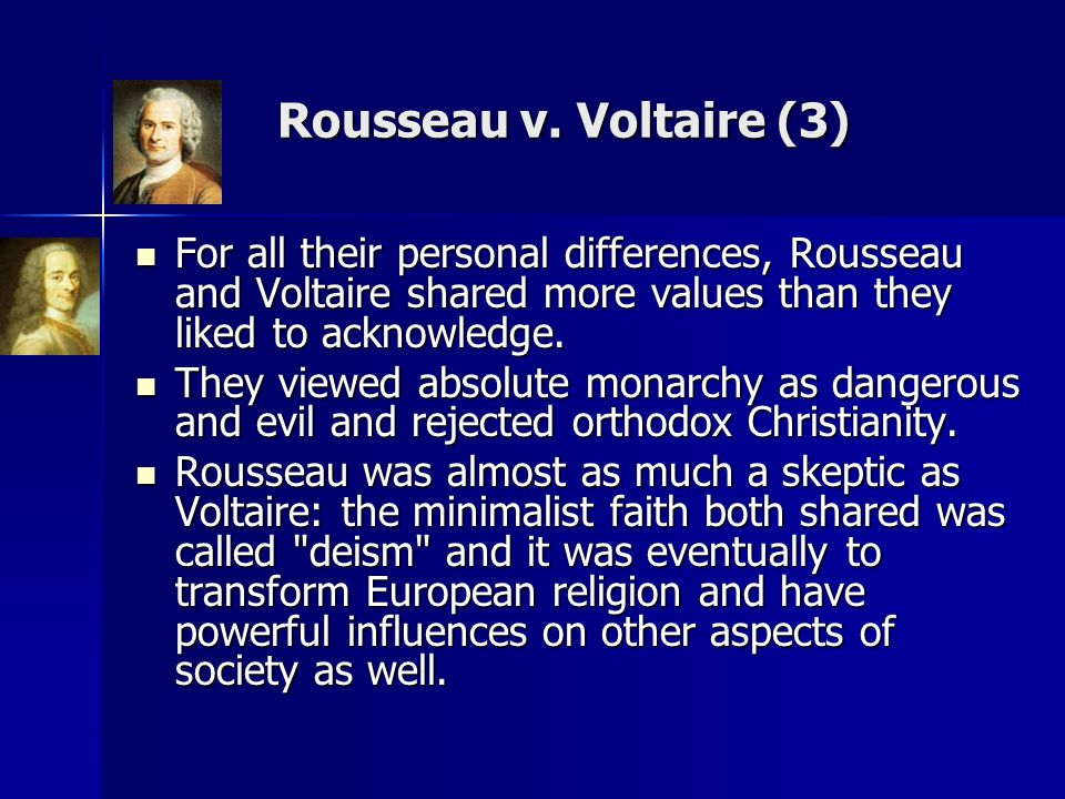 Rousseau v. Voltaire (3) For all their personal differences, Rousseau and Voltaire shared more values than they liked to acknowledge.