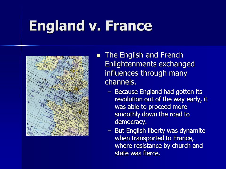 England v. France The English and French Enlightenments exchanged influences through many channels.