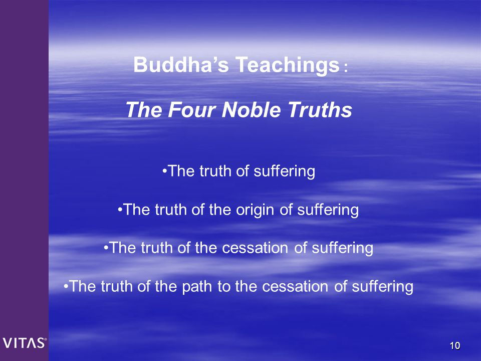 Buddha's Teachings : The Four Noble Truths The truth of suffering