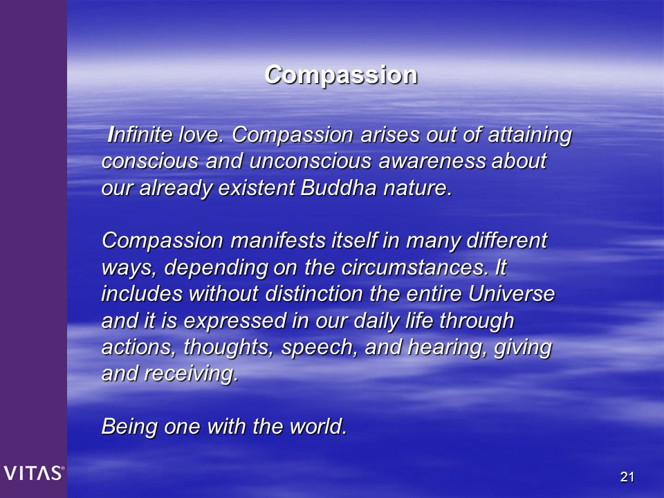 Compassion Infinite love. Compassion arises out of attaining