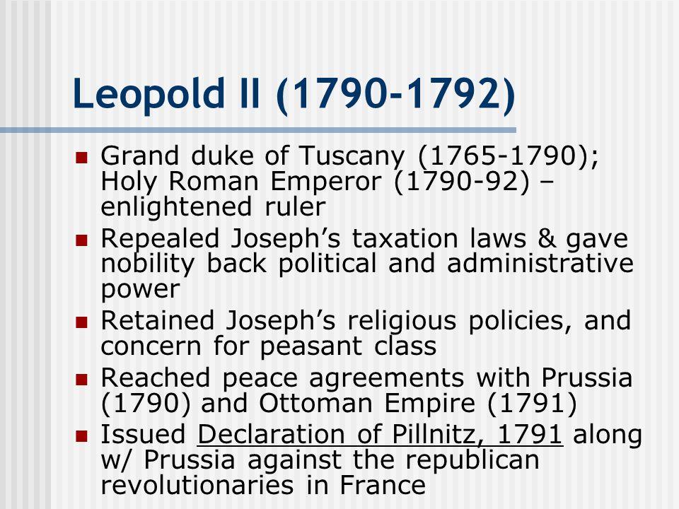 Leopold II (1790-1792) Grand duke of Tuscany (1765-1790); Holy Roman Emperor (1790-92) – enlightened ruler.