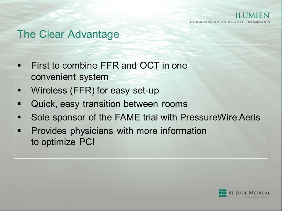 The Clear Advantage First to combine FFR and OCT in one convenient system. Wireless (FFR) for easy set-up.