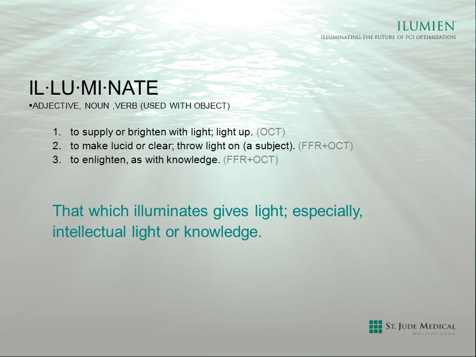 il·lu·mi·nate That which illuminates gives light; especially,