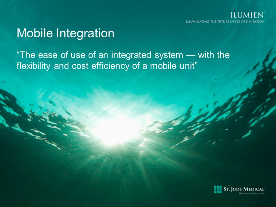Mobile Integration The ease of use of an integrated system — with the flexibility and cost efficiency of a mobile unit