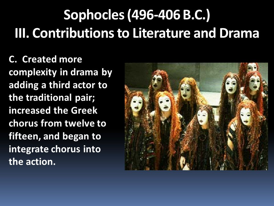 Sophocles (496-406 B.C.) III. Contributions to Literature and Drama