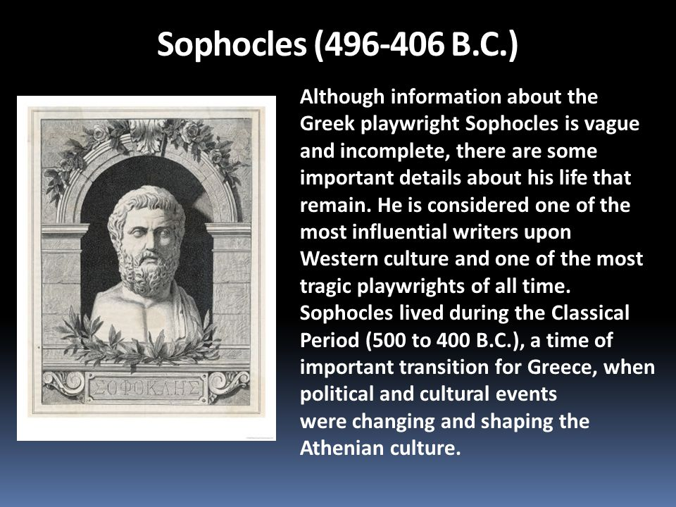 Sophocles (496-406 B.C.) Although information about the Greek playwright Sophocles is vague.