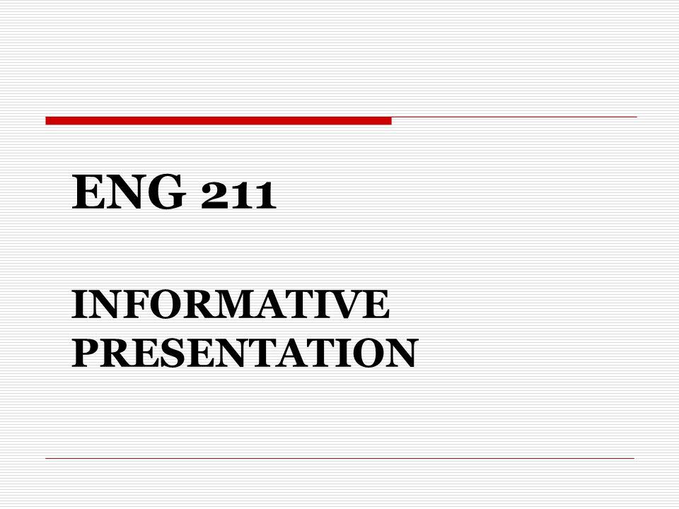 ENG 211 INFORMATIVE PRESENTATION