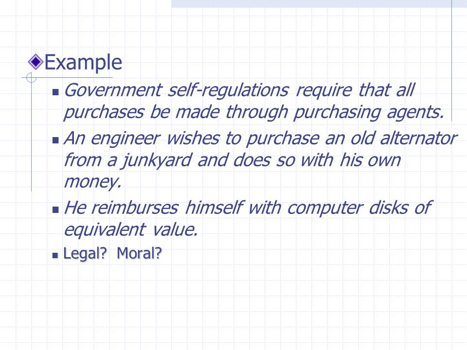 Example Government self-regulations require that all purchases be made through purchasing agents.