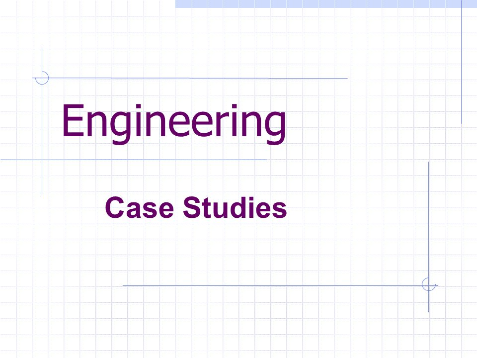 Engineering Case Studies