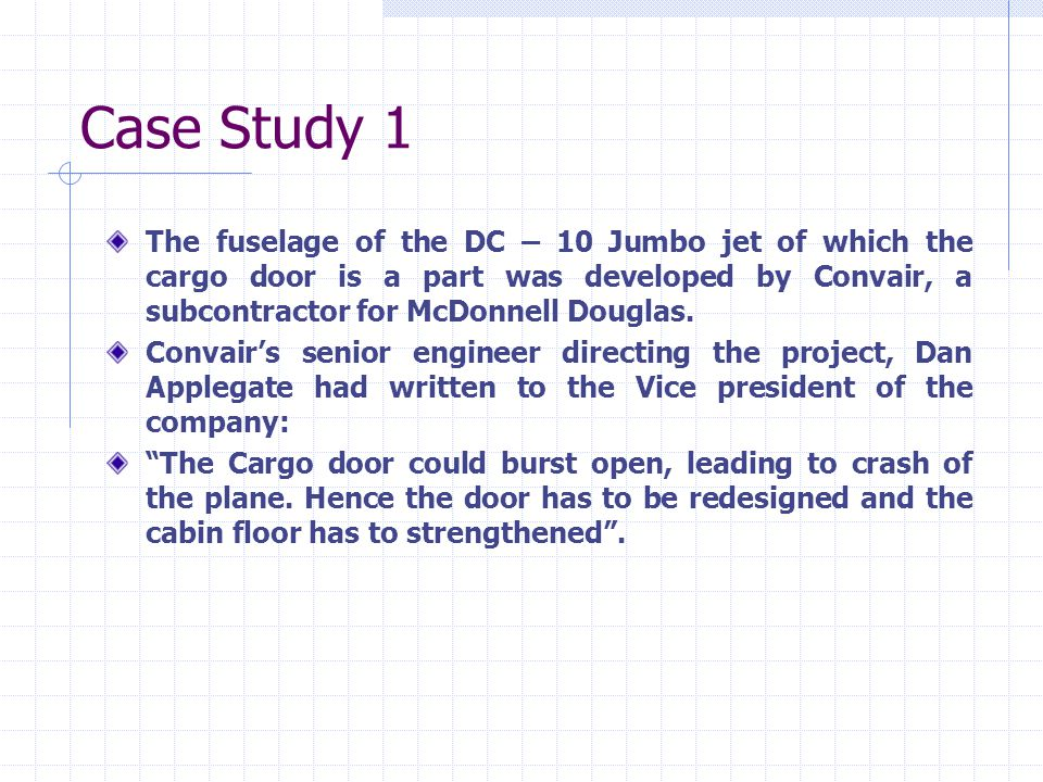 Case Study 1 The fuselage of the DC – 10 Jumbo jet of which the cargo door is a part was developed by Convair, a subcontractor for McDonnell Douglas.